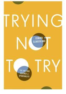 Trying Not to Try - Edward Slingerland