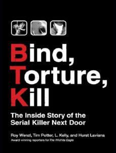 Wenzl - Bind  Torture  Kill; the Inside Story of the Serial Killer Next Door (2007)