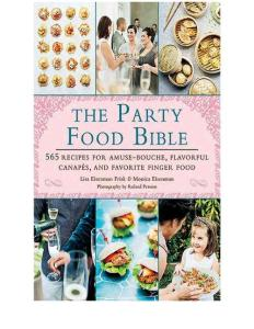The Party Food Bible - 565 Recipes for Amuse-Bouche  Flavorful Canapes  and Favorite Finger Food (gnv64)