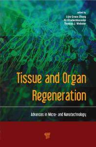 Tissue and Organ Regeneration Advances in Micro- and Nanotechnology-[1]-[Lijie Grace Zhang  Ali Khademhosseini  Thomas Webster]