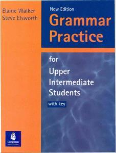Grammar Practice for Upper Intermediate Students (with key)-[Elaine Walker  Steve Elsworth]
