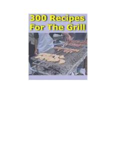 Cooking Recipes - 300 Grill Recipes